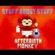 Stuff About Stuff by Afterbirth Monkey