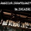 Amateur Transplants In Theatre by Amateur Transplants