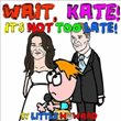 Wait, Kate! It Is Not Too Late! by Little Howard