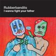 Rubberbandits - I Wanna Fight Your Father (CD)