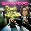 Drunk Texts To Myself by Trevor Moore